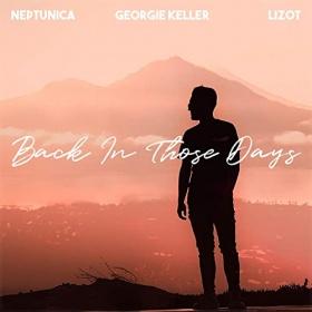 GEORGIE KELLER FEAT. NEPTUNICA & LIZOT - BACK IN THOSE DAYS